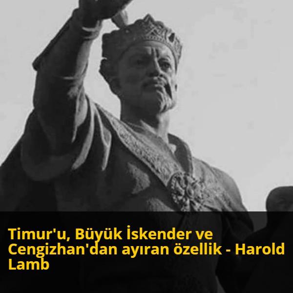 Timur'u, Büyük İskender ve Cengizhan'dan ayıran özellik - Harold Lamb