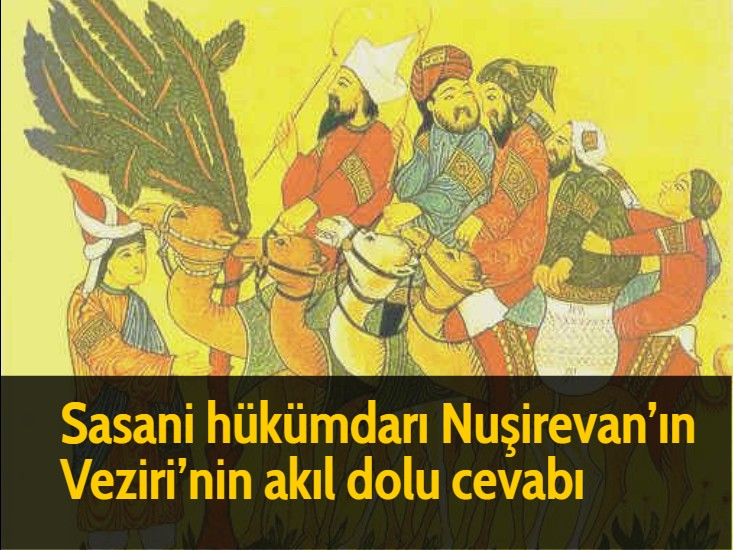 Sasani hükümdarı Nuşirevan'ın Veziri'nin akıl dolu cevabı