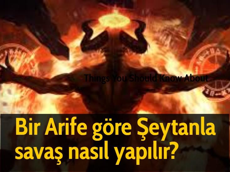 Bir Arife göre Şeytanla savaş nasıl yapılır?
