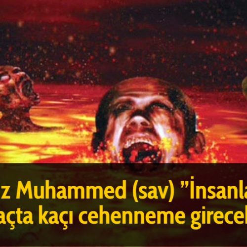 Hz Muhammed (sav) ''İnsanların kaçta kaçı cehenneme girecek''