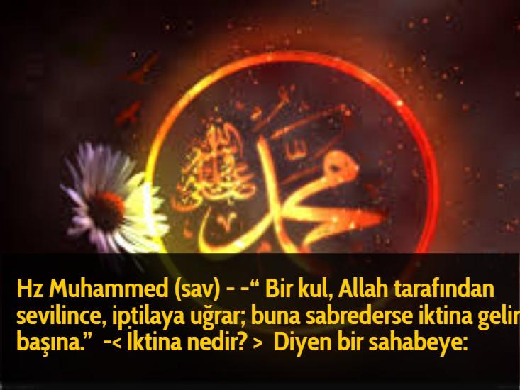 """Hz Muhammed (sav) -"""" Bir kul, Allah tarafından sevilince, iptilaya uğrar; buna sabrederse iktina gelir başına.""""  -< İktina nedir? >  Diyen bir sahabeye:"""