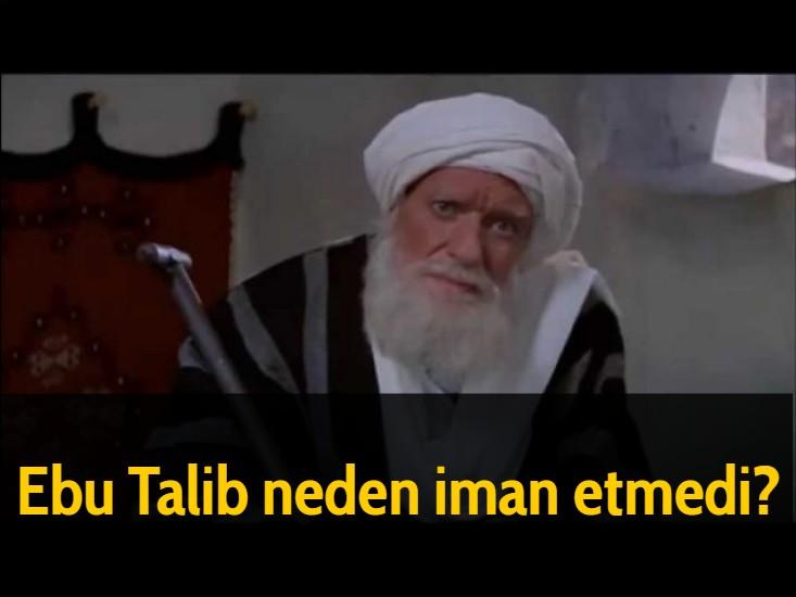 Ebu Talib neden iman etmedi?