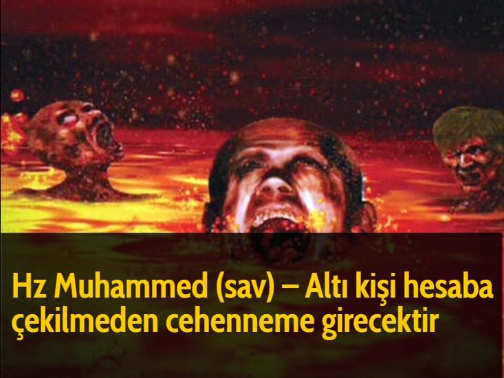 Hz Muhammed (sav) - Altı kişi hesaba çekilmeden cehenneme girecektir