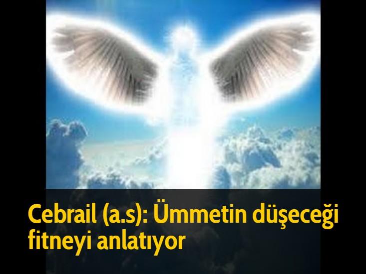 Cebrail (a.s): Ümmetin düşeceği fitneyi anlatıyor