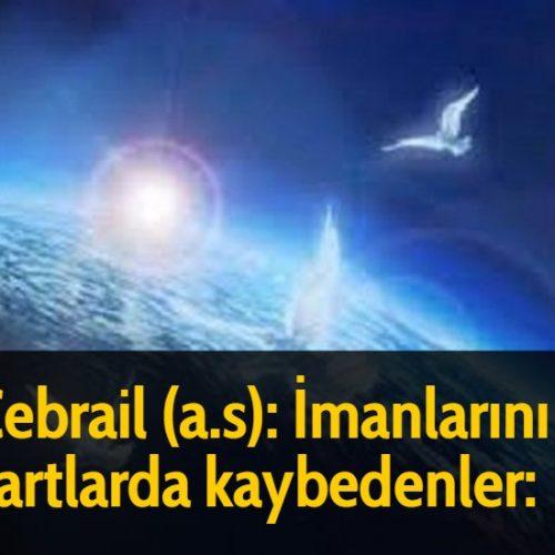 Cebrail (a.s): İmanlarını şu şartlarda kaybedenler:
