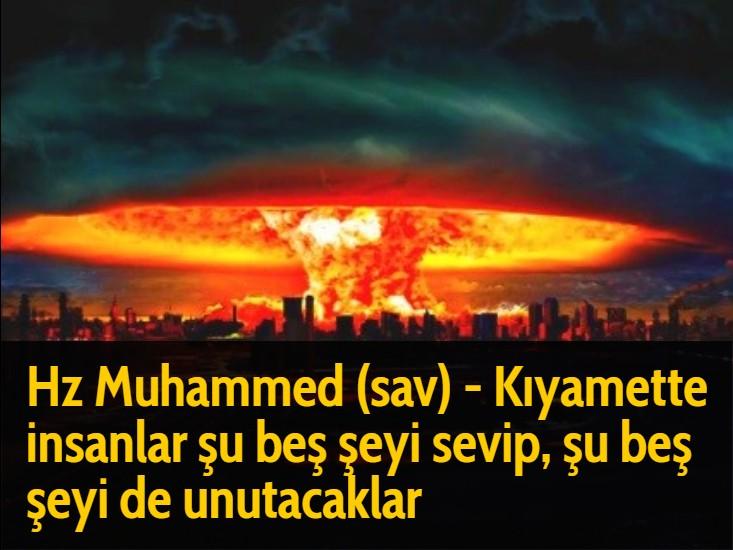 Hz Muhammed (sav) - Kıyamette insanlar şu beş şeyi sevip, şu beş şeyi de unutacaklar