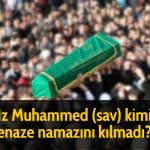 Hz Muhammed (sav) kimin cenaze namazını kılmadı?