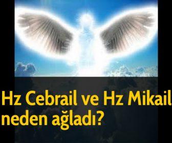 Hz Cebrail ve Hz Mikail neden ağladı?