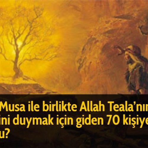Hz Musa ile birlikte Allah Teala'nın sesini duymak için giden 70 kişiye ne oldu?