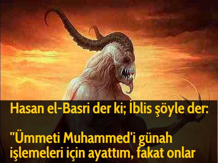 Hasan el-Basri der ki; İblis şöyle der:  ''Ümmeti Muhammed'i günah işlemeleri için ayattım, fakat onlar