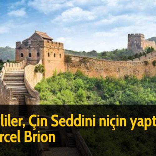 Çinliler, Çin Seddini niçin yaptı? - Marcel Brion