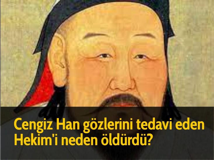 Cengiz Han gözlerini tedavi eden Hekim'i neden öldürdü?
