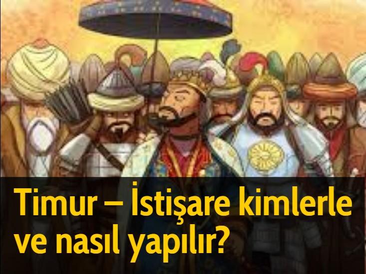 Timur - İstişare kimlerle ve nasıl yapılır?