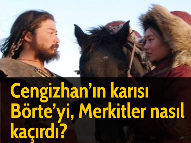 Cengizhan'ın karısı Börte'yi, Merkitler nasıl kaçırdı?