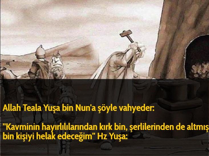 Allah Teala Yuşa bin Nun'a şöyle vahyeder:  ''Kavminin hayırlılılarından kırk bin, şerlilerinden de altmış bin kişiyi helak edeceğim'' Hz Yuşa: