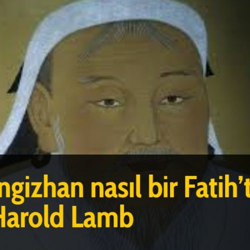 Cengizhan nasıl bir Fatih'ti? – Harold Lamb