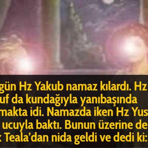 Bir gün Hz Yakub namaz kılardı. Hz Yusuf da kundağıyla yanıbaşında yatmakta idi. Namazda iken Hz Yusuf'a göz ucuyla baktı. Bunun üzerine derhal Hak Teala'dan nida geldi ve dedi ki: