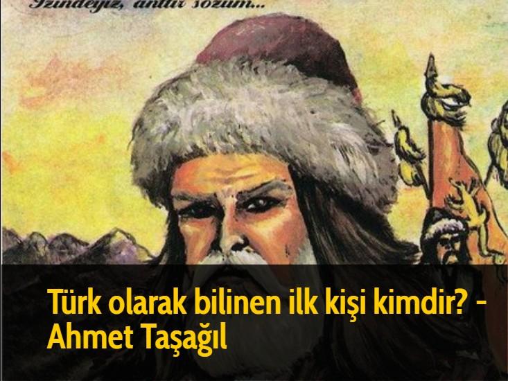 Türk olarak bilinen ilk kişi kimdir? - Ahmet Taşağıl