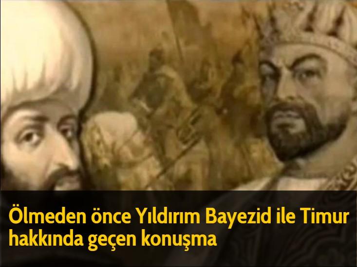 Ölmeden önce Yıldırım Bayezid ile Timur hakkında geçen konuşma