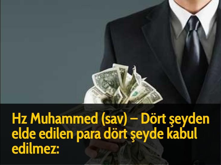 Hz Muhammed (sav) - Dört şeyden elde edilen para dört şeyde kabul edilmez: