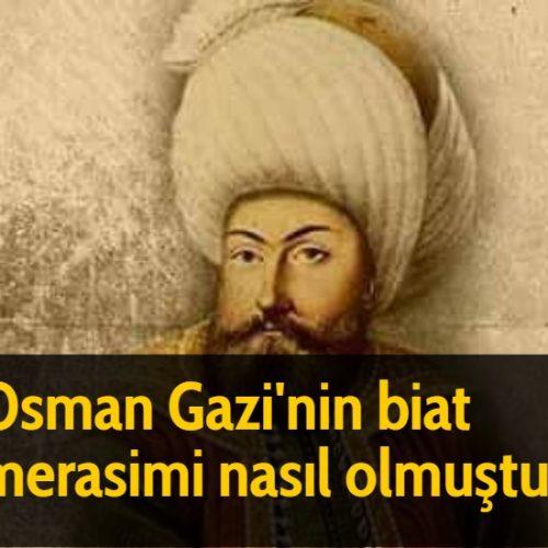 Osman Gazi'nin biat merasimi nasıl olmuştur?