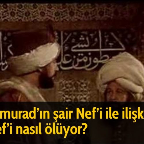 4. Murad'ın şair Nef'i ile ilişkisi. Nef'i nasıl ölüyor?