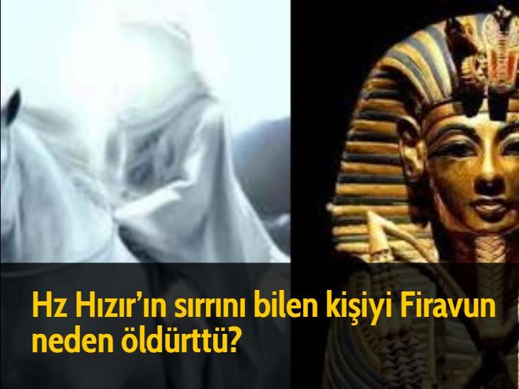 Hz Hızır'ın sırrını bilen kişiyi Firavun neden öldürttü?