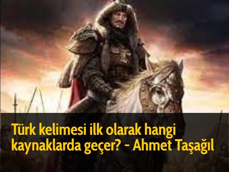 Türk kelimesi ilk olarak hangi kaynaklarda geçer? - Ahmet Taşağıl