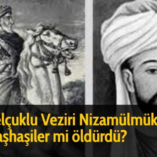 Selçuklu Veziri Nizamülmük'ü, Haşhaşiler mi öldürdü?