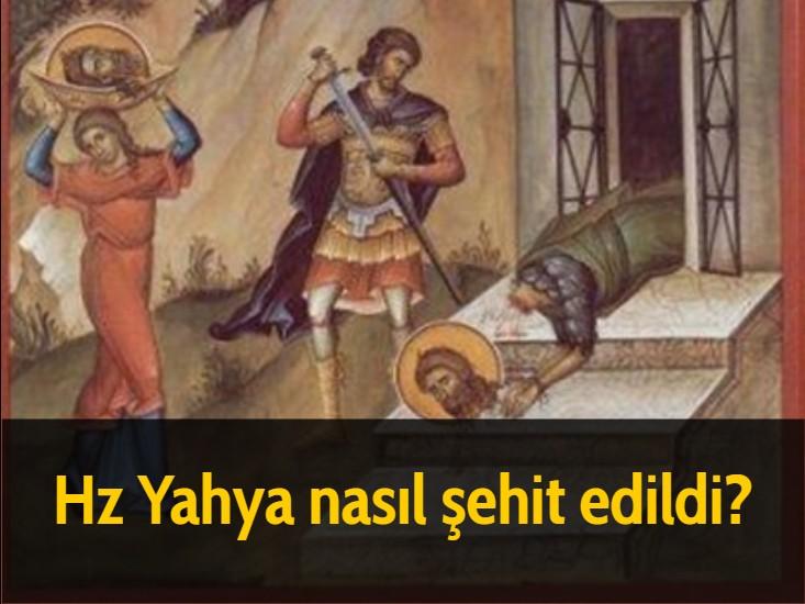Hz Yahya nasıl şehit edildi?