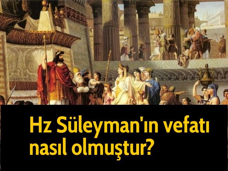 Hz Süleyman'ın vefatı nasıl olmuştur?