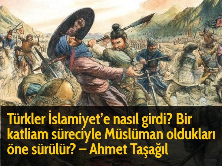 Türkler İslamiyet'e nasıl girdi? Bir katliam süreciyle Müslüman oldukları öne sürülür? - Ahmet Taşağıl