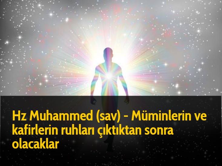 Hz Muhammed (sav) - Müminlerin ve kafirlerin ruhları çıktıktan sonra olacaklar