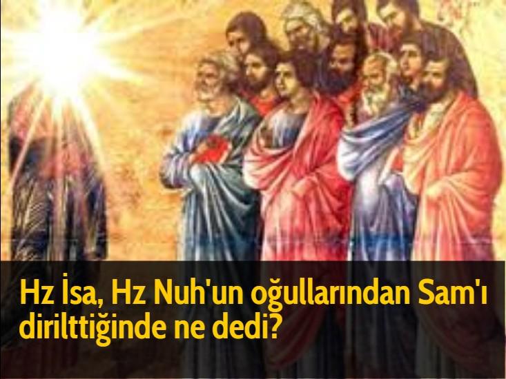 Hz İsa, Hz Nuh'un oğullarından Sam'ı dirilttiğinde ne dedi?