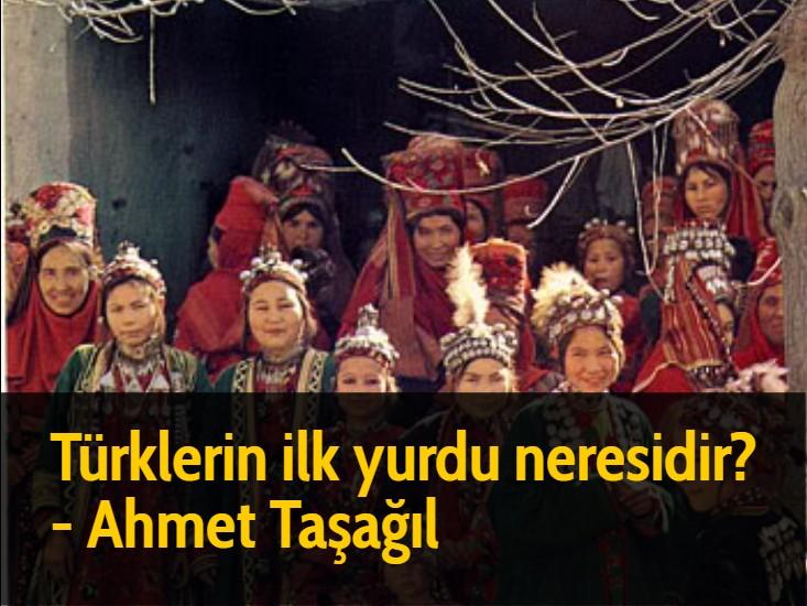 Türklerin ilk yurdu neresidir? - Ahmet Taşağıl