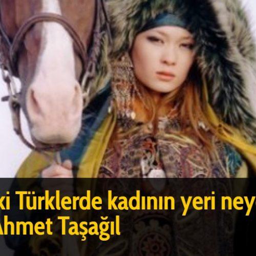 Eski Türklerde kadının yeri neydi? - Ahmet Taşağıl