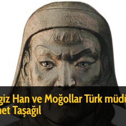 Cengiz Han ve Moğollar Türk müdür? - Ahmet Taşağıl