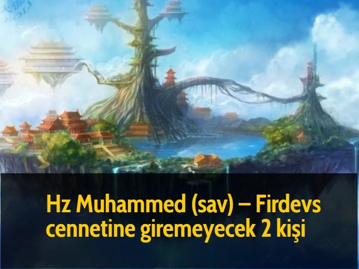 Hz Muhammed (sav) - Firdevs cennetine giremeyecek 2 kişi