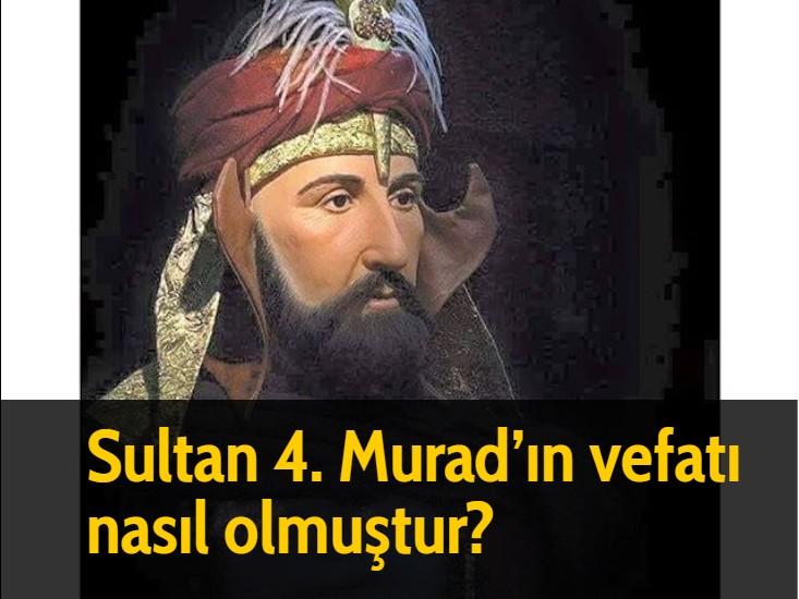 Sultan 4. Murad'ın vefatı nasıl olmuştur?