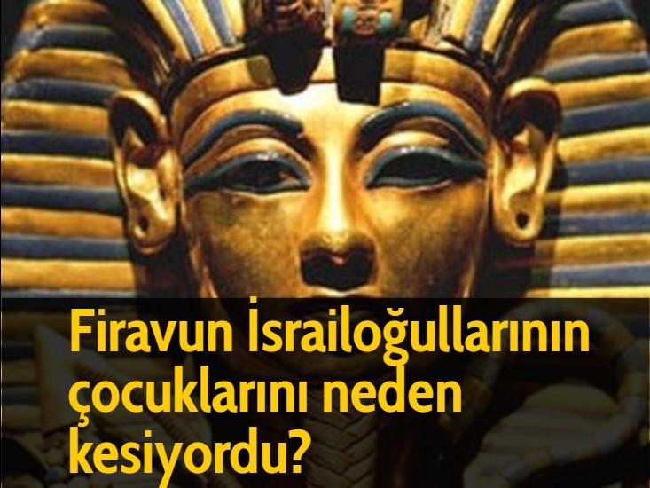 Firavun İsrailoğullarının çocuklarını neden kesiyordu?