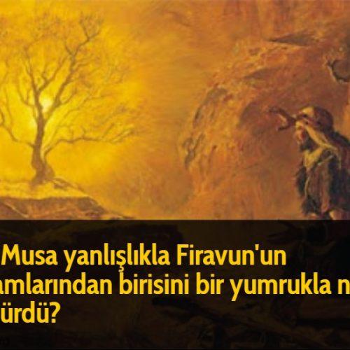 Hz Musa yanlışlıkla Firavun'un adamlarından birisini bir yumrukla nasıl öldürdü?