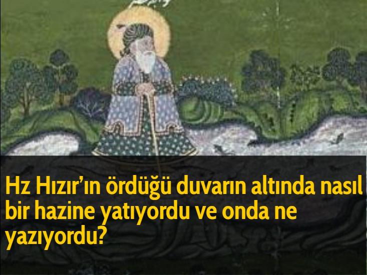 Hz Hızır'ın ördüğü duvarın altında nasıl bir hazine yatıyordu ve onda ne yazıyordu?