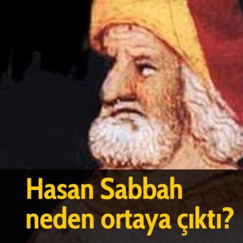 Hasan Sabbah neden ortaya çıktı?