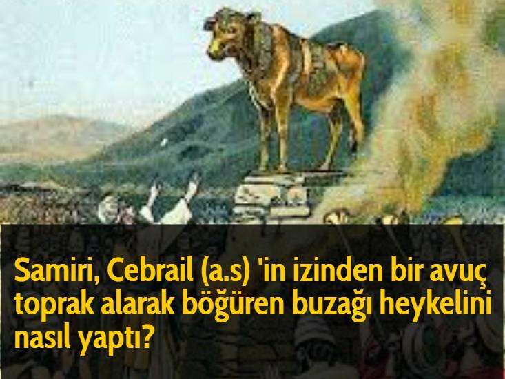 Samiri, Cebrail (a.s) 'in izinden bir avuç toprak alarak böğüren buzağı heykelini nasıl yaptı?