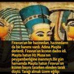 Firavun'un bir hazinedarı, hazinedarın da bir hanımı vardı. Adına Maşita derlerdi. Firavun'un kızının dadısı idi. Maşita hatun Hz Musa'nın peygamberliğine inanmıştı.Bir gün hamamda Maşita hatun Firavun'un kızının başını tararken elinden tarak düştü. Tarağı almak üzere eğilip: