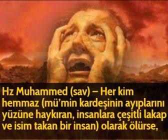 Hz Muhammed (sav) - Her kim hemmaz (mü'min kardeşinin ayıplarını yüzüne haykıran, insanlara çeşitli lakap ve isim takan bir insan) olarak ölürse,