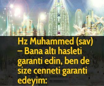 Hz Muhammed (sav) - Bana altı hasleti garanti edin, ben de size cenneti garanti edeyim: