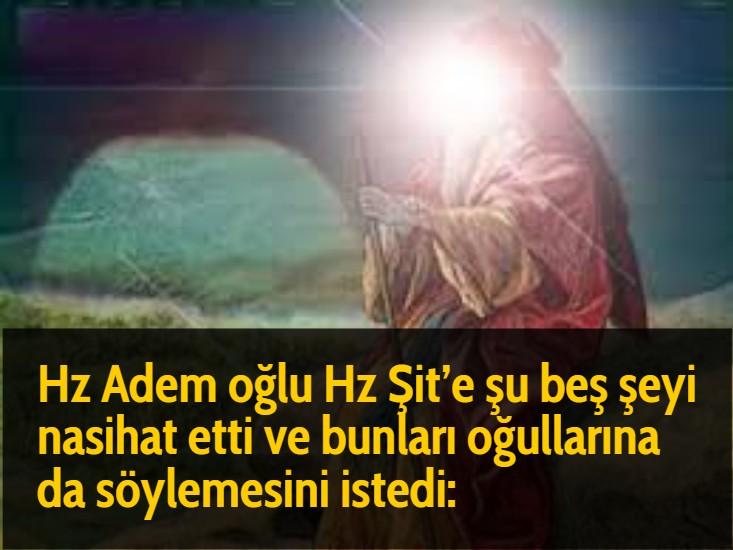 Hz Adem oğlu Hz Şit'e şu beş şeyi nasihat etti ve bunları oğullarına da söylemesini istedi: