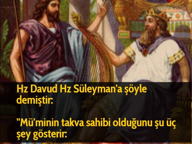 Hz Davud Hz Süleyman'a şöyle demiştir:  ''Mü'minin takva sahibi olduğunu şu üç şey gösterir:
