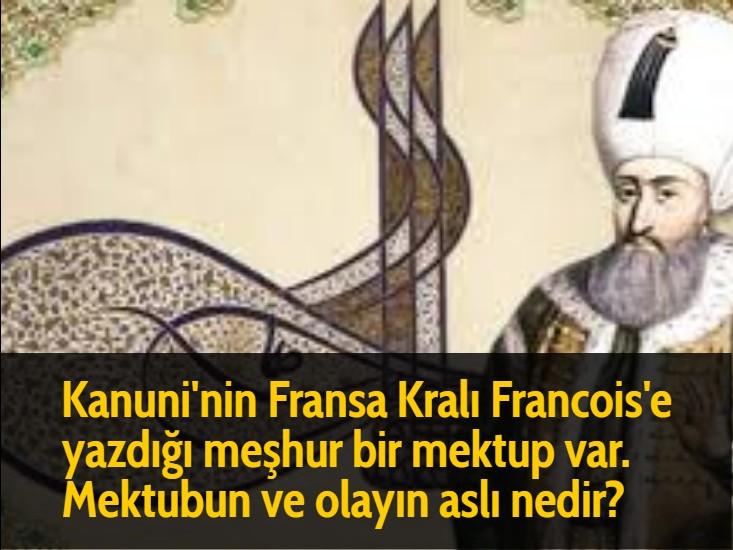 Kanuni'nin Fransa Kralı Francois'e yazdığı meşhur bir mektup var. Mektubun ve olayın aslı nedir?